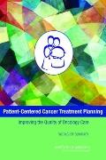 Patient-Centered Cancer Treatment Planning : Improving the Quality of Oncology Care: Worksho...