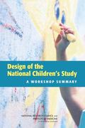 Design of the National Children's Study : A Workshop Summary