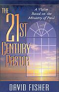 21st Century Pastor A Vision Based on the Ministry of Paul