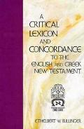 Critical Lexicon and Concordance to the English and Greek New Testament - Ethelbert W. Bulli...