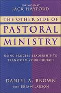 Other Side of Pastoral Ministry Using Process Leadership to Transform Your Church