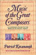 Music of the Great Composers A Listener's Guide to the Best of Classical Music
