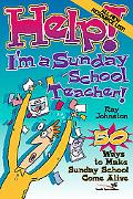 Help! I'm a Sunday School Teacher! Fifty Ways to Maker Sunday School Come Alive