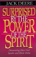 Surprised by the Power of the Spirit Discovering How God Speaks and Heals Today Y