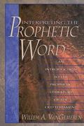 Interpreting the Prophetic Word An Introduction to the Prophetic Literature of the Old Testa...