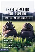 Three Views on the Rapture Pre; Mid; Or Post-Tribulation?