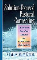 Solution-Focused Pastoral Counseling An Effective Short-Term Approach for Getting People Bac...