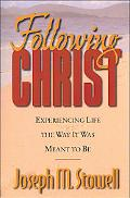 Following Christ Experiencing Life the Way It Was Meant to Be