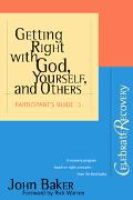 Getting Right With God, Yourself, And Others Participant's Guide