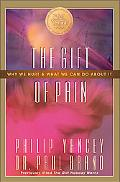 Gift of Pain Why We Hurt and What We Can Do About It