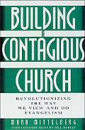 Building a Contagious Church Revolutionizing the Way We View and Do Evangelism