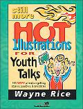 Still More Hot Illustrations for Youth Talks 100 More Attention-Getting Stories, Parables an...