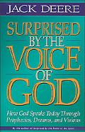 Surprised by the Voice of God How God Speaks Today Through Prophecies, Dreams, and Visions