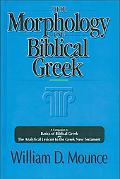 Morphology of Biblical Greek A Companion to Basics of Biblical Greek and the Analytical Lexi...