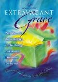 Extravagant Grace Devotions That Celebrate God's Gift of Grace