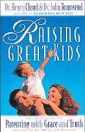 Raising Great Kids A Comprehensive Guide to Parenting With Grace and Truth