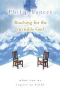 Reaching for the Invisible God: What Can We Expect to Find? - Philip Yancey - Paperback