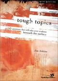 Tough Topics 600 Questions That Will Take Your Students Beneath the Surface