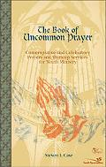Book of Uncommon Prayer Contemplative and Celebratory Prayers and Worship Services for Youth...