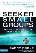 Seeker Small Groups Engaging Spiritual Seekers in Life-Changing Discussions