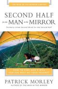 Second Half for the Man in the Mirror How to Find God's Will for the Rest of Your Journey