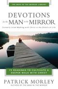 Devotions for the Man in the Mirror 75 Readings to Cultivate a Deeper Walk With Christ