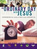 Ordinary Day With Jesus Experiencing The Reality Of God In Your Everyday Life