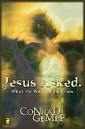Jesus Asked What He Wanted to Know