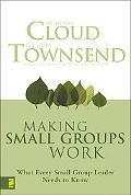 Making Small Groups Work What Every Small Group Leader Needs to Know