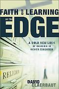 Faith and Learning on the Edge A Bold New Look at Religion in Higher Education