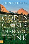 God Is Closer Than You Think If God Is Always With Us, Why Is He So Hard to Find?