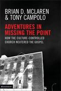 Adventures in Missing the Point How the Culture-Controlled Church Neutered the Gospel
