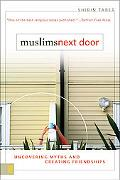 Muslims Next Door Uncovering Myths and Creating Friendships