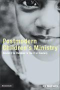 Postmodern Children's Ministry Ministry To Children In The 21st Century