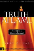 Truth Aflame Theology For The Church In Renewal