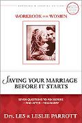 Saving Your Marriage Before It Starts Workbook for Women Seven Questions to Ask Before-and A...