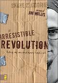 Irresistible Revolution Living As an Ordinary Radical