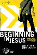 Beginning in Jesus 6 Small Group Sessions on the Life of Christ