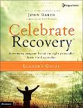 Celebrate Recovery Leader's Guide A Recovery Program Based on Eight Principles from the Beat...