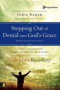 Stepping Out of Denial into God's Grace Participant's Guide 1 A Recovery Program Based on Ei...