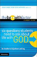 Be With Factor Six Questions Students Need to Ask About Life With God