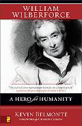 William Wilberforce A Hero for Humanity