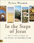 In the Steps of Jesus An Illustrated Guide to the Places of the Holy Land