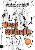 Messy Spirituality God's Annoying Love for Imperfect People