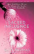 Sacred Influence How God Uses Wives to Shape the Souls of Their Husbands