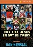 They Like Jesus but Not the Church Curriculum Kit: Responding to Culture's Objections to Chr...