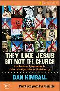 They Like Jesus but Not the Church Participant's Guide Six Sessions on Insights from Emergin...