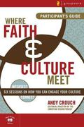 Where Faith and Culture Meet Participant's Guide: Six Sessions on You Can Engage Your Culture