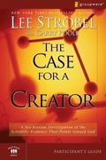 The Case for a Creator Participant's Guide: A Six-Session Investigation of the Scientific Ev...