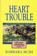 Heart Trouble A Woman's Workshop on Christian Character